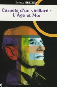 Franz Hellens - Carnets d'un vieillard : L'Age et Moi.