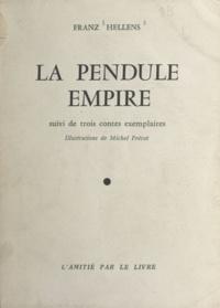 Franz Hellens et Michel Frérot - La pendule Empire - Suivi de trois contes exemplaires.