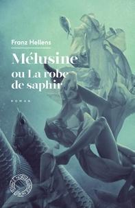 Franz Hellens - Mélusine ou la robe de saphir.