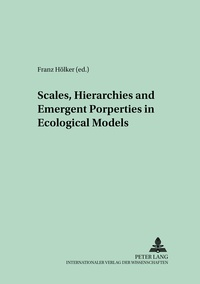 Franz Hölker - Scales, Hierarchies and Emergent Properties in Ecological Models.