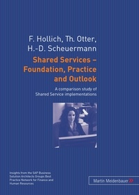 Franz Hollich et Thomas Otter - Shared Services – Foundation, Practice and Outlook - A comparison study of Shared Service implementations.