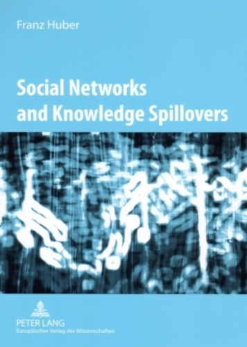 Franz Huber - Social Networks and Knowledge Spillovers - Networked Knowledge Workers and Localised Knowledge Spillovers.