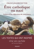 Franz Jägerstätter - Etre catholique ou nazi - Lettres d'un objecteur de conscience.