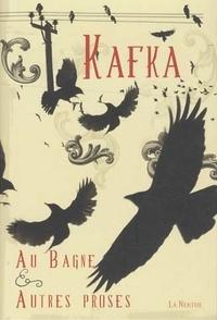 Franz Kafka - Au bagne et autres proses.