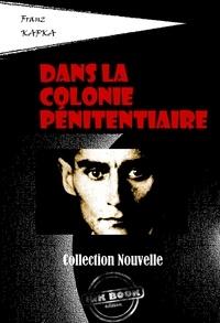 Franz Kafka - Dans la colonie pénitentiaire - édition intégrale.