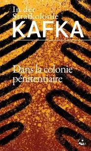 Franz Kafka - Dans la colonie pénitentiaire.