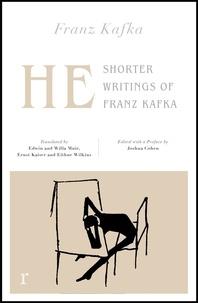 Franz Kafka et Joshua Cohen - He: Shorter Writings of Franz Kafka  (riverrun editions).
