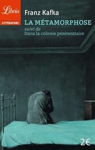 Franz Kafka - La métamorphose suivi de Dans la colonie pénitentiaire.