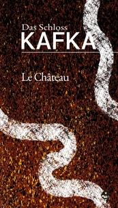 Franz Kafka et Alexandre Vialatte - Le Château (Das Schloß) - Bilingue allemand-français – contient une édition adaptée au public dyslexique.