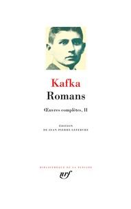 Franz Kafka et Jean-Pierre Lefebvre - Oeuvres complètes - Volume 2, Romans.