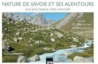 Franz Lamberty - Nature de Savoie et ses alentours - Les plus beaux sites naturels. Inclus 40 itinéraires de découverte.