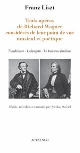 Franz Liszt - Trois opéras de Richard Wagner considérés de leur point de vue musical et poétique - Tannahaüser - Lohengrin - Le vaisseau fantôme.