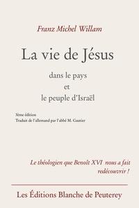 Franz Michel Willam - La vie de Jésus dans le pays et le peuple d'Israël.
