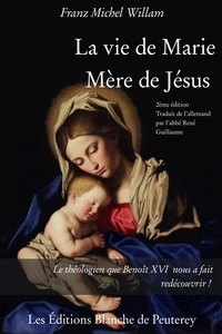 Franz Michel Willam - La vie de Marie, mère de Jésus.