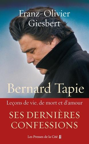 Bernard Tapie. Leçons de vie, de mort et d'amour