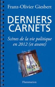 Franz-Olivier Giesbert - Derniers Carnets - Scènes de la vie politique en 2012 (et avant).