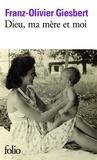 Franz-Olivier Giesbert - Dieu, ma mère et moi.