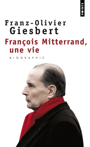 Franz-Olivier Giesbert - François Mitterrand - Une vie.