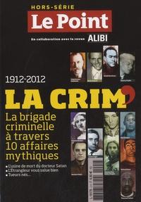 Franz-Olivier Giesbert - Hors-série Le point-Alibi - 1912-2012, La Crim' - La brigade criminelle à travers 10 affaires mythiques.