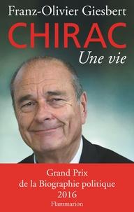 Franz-Olivier Giesbert - Jacques Chirac, une vie.