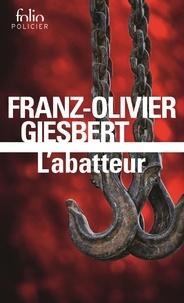 Franz-Olivier Giesbert - L'abatteur.