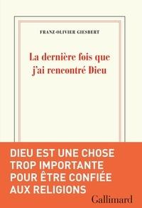 Téléchargement de livres en ligne gratuit La dernière fois que j'ai rencontré Dieu 9782072828034 MOBI FB2 PDF par Franz-Olivier Giesbert (French Edition)