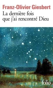 Franz-Olivier Giesbert - La dernière fois que j'ai rencontré Dieu.