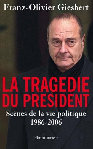 La tragédie du président. Scènes de la vie politique (1986-2006)