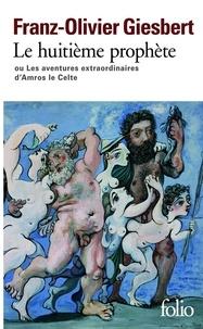 Franz-Olivier Giesbert - Le huitième prophète - Ou Les aventures extraordinaires d'Amros le Celte.