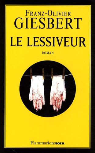 Franz-Olivier Giesbert - Le lessiveur.