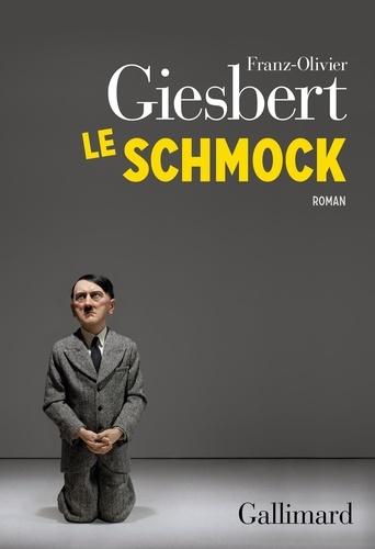 Le Schmock - Franz-Olivier Giesbert - Format PDF - 9782072853968 - 15,99 €