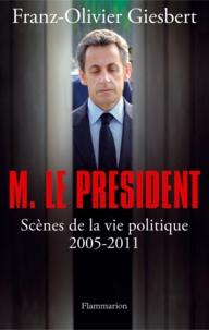Franz-Olivier Giesbert - Monsieur le Président - Scènes de la vie politique (2005-2011).