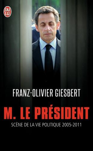 Monsieur le Président. Scènes de la vie politique (2005-2011)