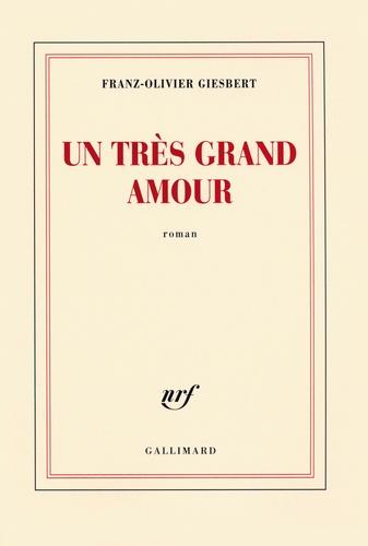Franz-Olivier Giesbert - Un très grand amour.