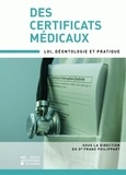 Franz Philippart - Des certificats médicaux - Loi, déontologie et pratique.