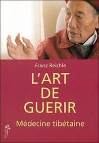 L'Art de guérir- La médecine tibétaine - Franz Reichle |