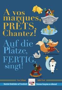 Franz Schlosser - A vos marques, prêts, chantez ! - Chansons françaises en allemand.