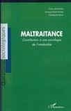 Franz Schultheis et Arnaud Frauenfelder - Maltraitance - Contribution à une sociologie de l'intolérable.