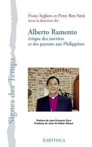 Franz Segbers et Peter-Ben Smit - Alberto Ramento évêque des ouvriers et des paysans aux Philippines.
