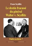 Franz Seydlitz - Le destin fracassé du général Walter v. Seydlitz - Traître ou héros ?.
