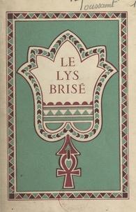Franz Toussaint et André Hubert - Le lys brisé.