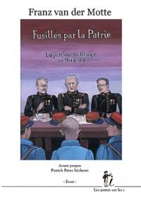 Franz Van der Motte - Fusillés par la Patrie - La justice militaire de 1914 à 1918.