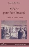 Franz Van der Motte - Biographie Historique  : MOURIR POUR PARIS INSURGÉ - Le destin du Colonel Rossel (1844-1871).