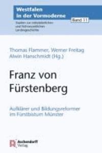 Franz von Fürstenberg (1729-1810) - Aufklärer und Reformer im Fürstbistum Münster.