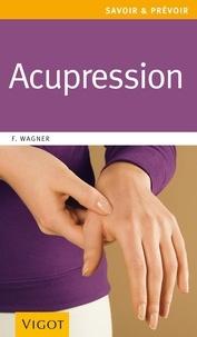 Franz Wagner - Acupression - Une thérapeutique douce, rapide et efficace.