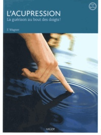 Franz Wagner - L'acupression - La guérison au bout des doigts !.