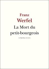 Franz Werfel - La Mort du petit-bourgeois.