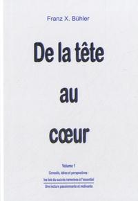 Franz X Bühler - De la tête au coeur - Volume 1 : Conseils, idées et perspectives.