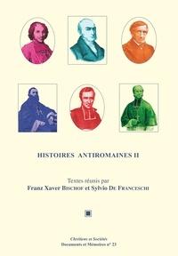 Histoires antiromaines - Tome 2, Lantiromanisme dans lhistoriographie ecclésiastique catholique, XVIe-XXe siècles.pdf