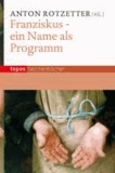 Franziskus - ein Name als Programm.
